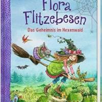 Eleni Livanios: Flora Flitzebesen. Das Geheimnis im Hexenwald