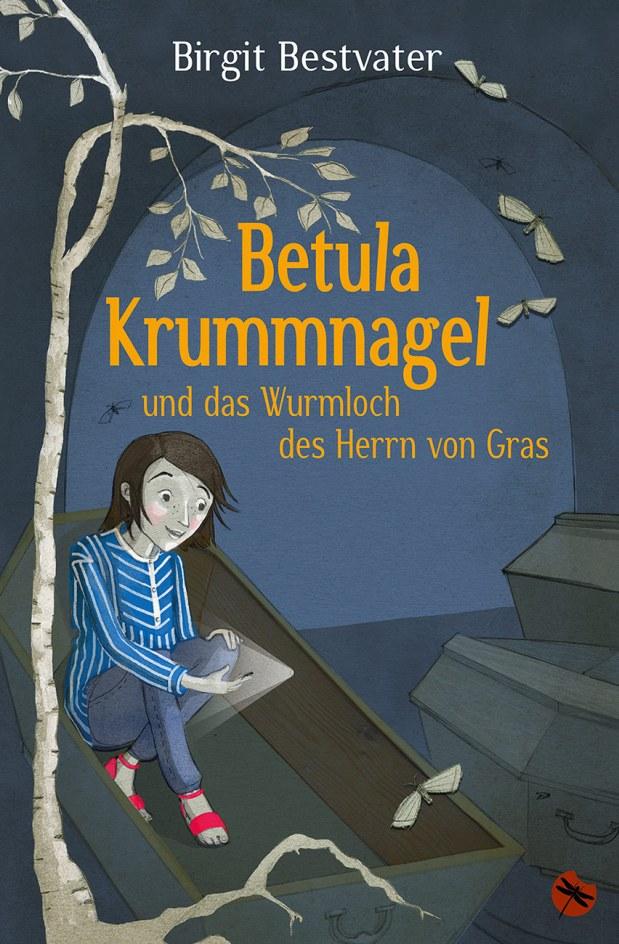 Birgit Bestvater: Betula Krummnagel und das Wurmloch des Herrn vonGras