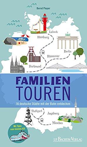 Familientouren. 16 deutsche Städte mit der Bahnentdecken