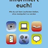 Nina Horaczek, Sebastian Wiese: Informiert euch! Wie du auf dem Laufenden bleibst, ohne manipuliert zu werden