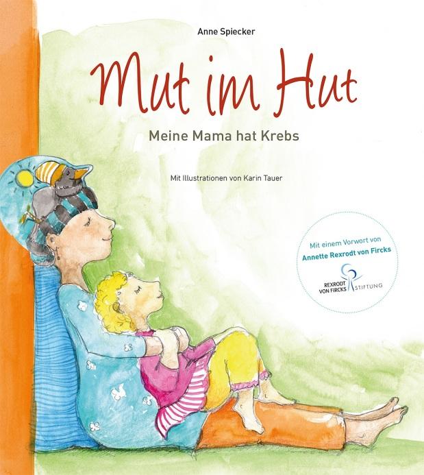 Anne Spiecker: Mut im Hut. Meine Mama hatKrebs