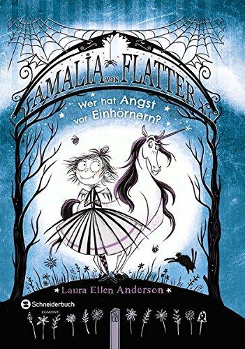 Laura Ellen Anderson: Amalia von Flatter. Wer hat Angst vorEinhörnern