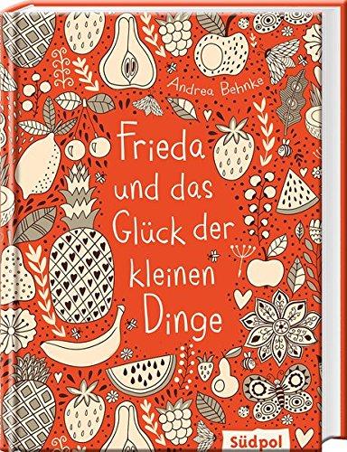 Andrea Behnke: Frieda und das Glück der kleinenDinge
