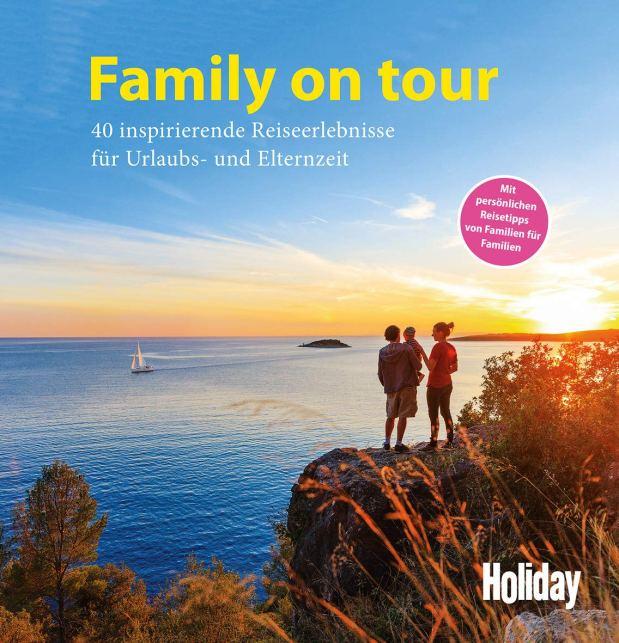 Family on tour. 40 inspirierende Reiseerlebnisse für Urlaubs- undElternzeit