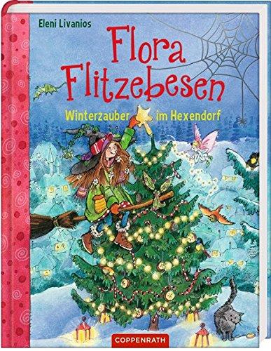 Eleni Livanios: Flora Flitzebesen. Winterzauber im Hexendorf ...