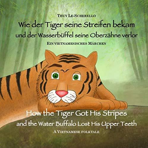 Thuy Le-Scherello: Wie der Tiger seine Streifen bekam und der Wasserbüffel seine Oberzähneverlor